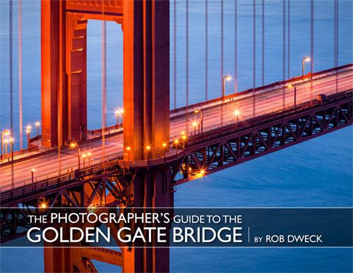 The Photographer's Guide to the Golden Gate Bridge by Rob Dweck